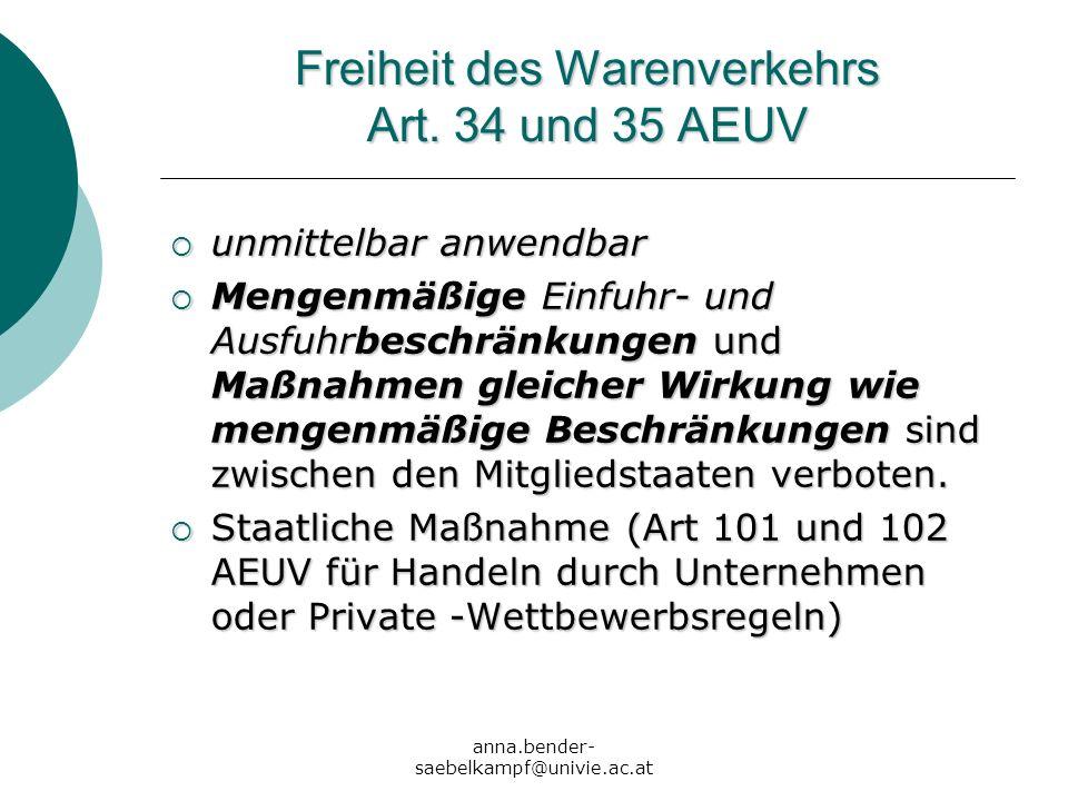 anna.bender- saebelkampf@univie.ac.at Freiheit des Warenverkehrs Art. 34 und 35 AEUV unmittelbar anwendbar unmittelbar anwendbar Mengenmäßige Einfuhr-