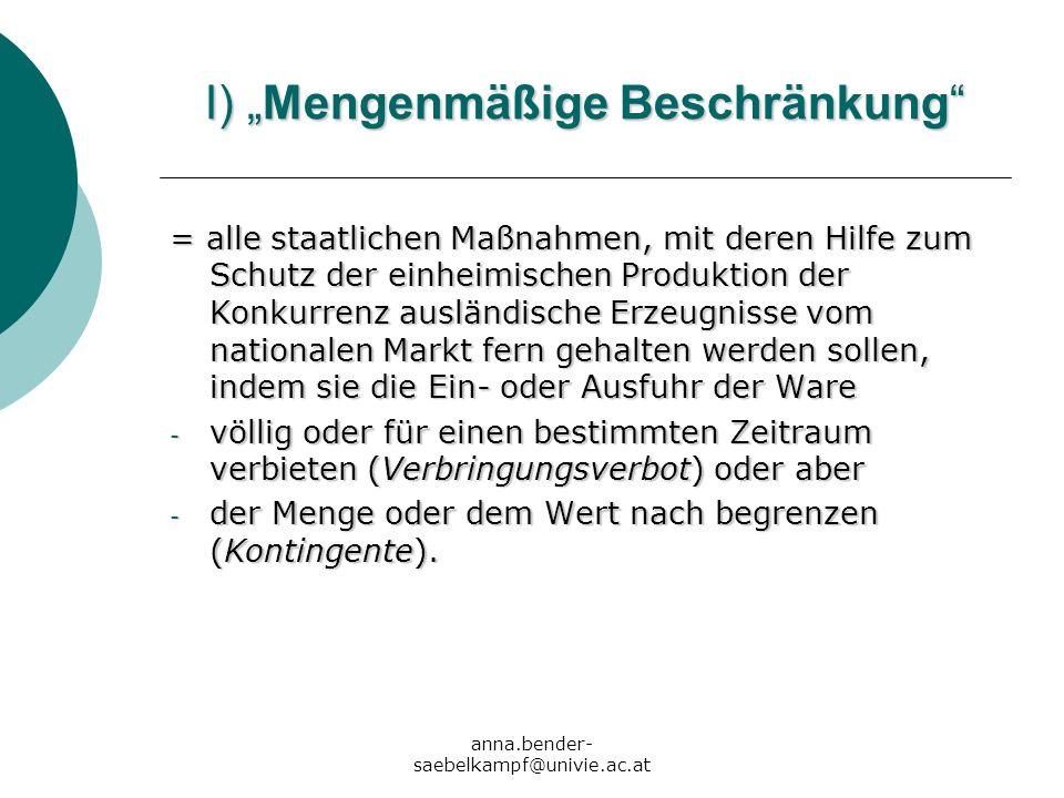 anna.bender- saebelkampf@univie.ac.at I) Mengenmäßige Beschränkung = alle staatlichen Maßnahmen, mit deren Hilfe zum Schutz der einheimischen Produkti