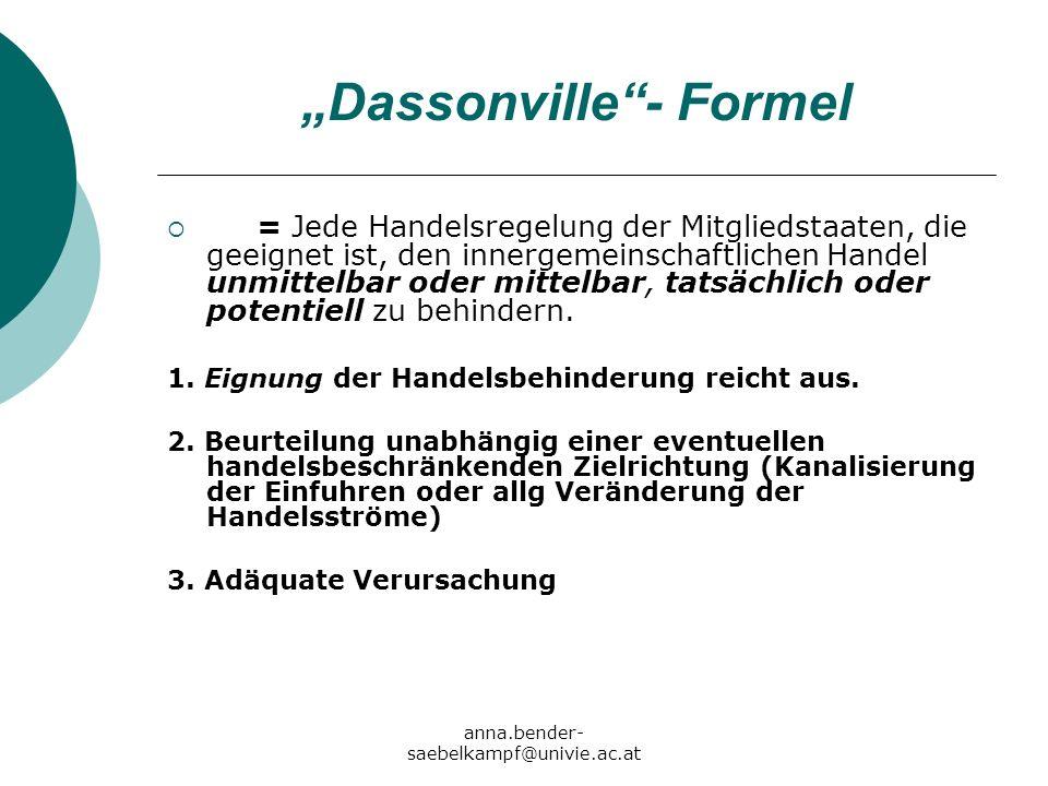 anna.bender- saebelkampf@univie.ac.at Dassonville- Formel = Jede Handelsregelung der Mitgliedstaaten, die geeignet ist, den innergemeinschaftlichen Ha