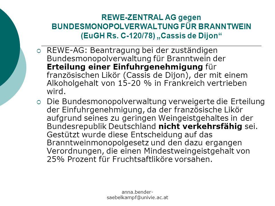 anna.bender- saebelkampf@univie.ac.at REWE-ZENTRAL AG gegen BUNDESMONOPOLVERWALTUNG FÜR BRANNTWEIN (EuGH Rs. C-120/78) Cassis de Dijon REWE-AG: Beantr