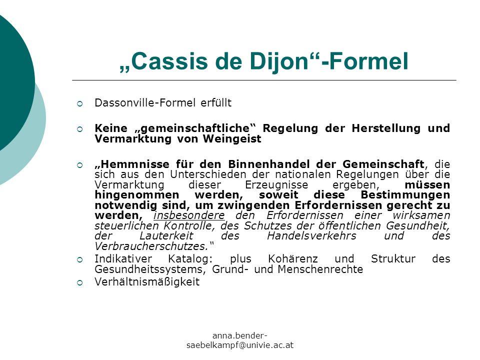 anna.bender- saebelkampf@univie.ac.at Cassis de Dijon-Formel Dassonville-Formel erfüllt Keine gemeinschaftliche Regelung der Herstellung und Vermarktu