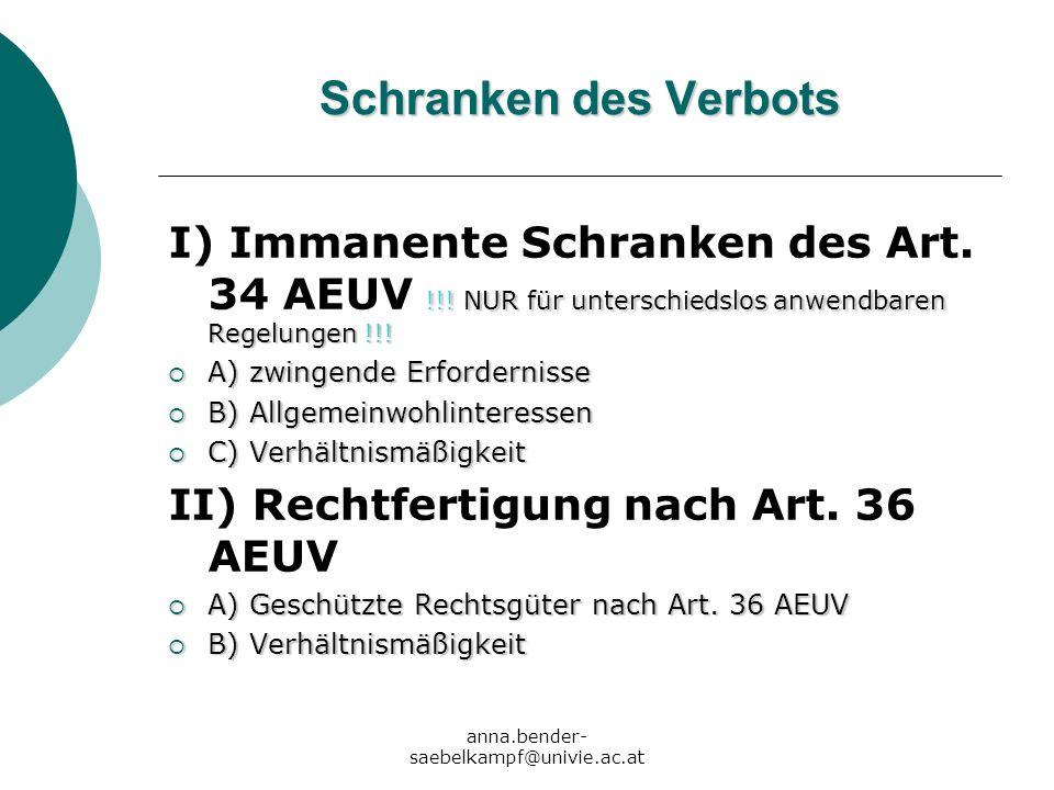 anna.bender- saebelkampf@univie.ac.at Schranken des Verbots !!! NUR für unterschiedslos anwendbaren Regelungen !!! I) Immanente Schranken des Art. 34