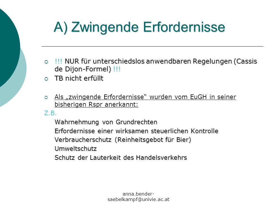 anna.bender- saebelkampf@univie.ac.at A) Zwingende Erfordernisse !!! NUR für unterschiedslos anwendbaren Regelungen (Cassis de Dijon-Formel) !!! !!! N