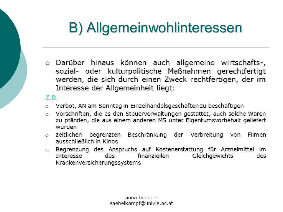 anna.bender- saebelkampf@univie.ac.at B) Allgemeinwohlinteressen Darüber hinaus können auch allgemeine wirtschafts-, sozial- oder kulturpolitische Maß