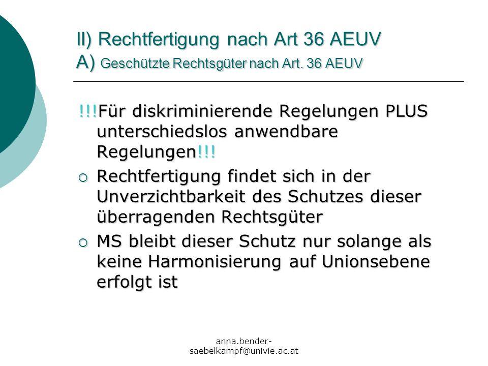 anna.bender- saebelkampf@univie.ac.at II) Rechtfertigung nach Art 36 AEUV A) Geschützte Rechtsgüter nach Art. 36 AEUV !!!Für diskriminierende Regelung