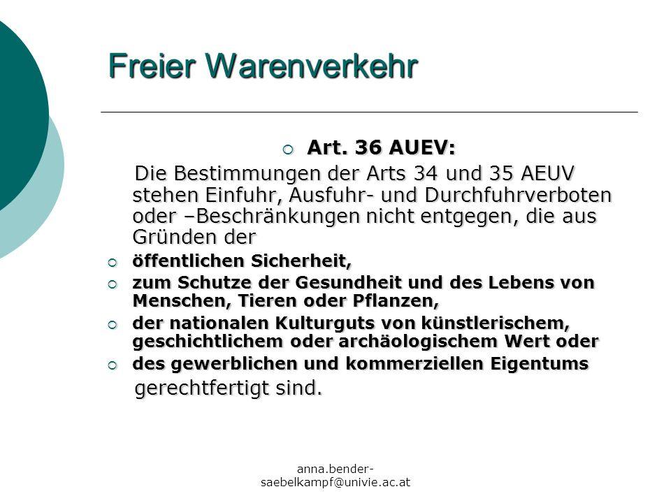 anna.bender- saebelkampf@univie.ac.at Freier Warenverkehr Art. 36 AUEV: Art. 36 AUEV: Die Bestimmungen der Arts 34 und 35 AEUV stehen Einfuhr, Ausfuhr