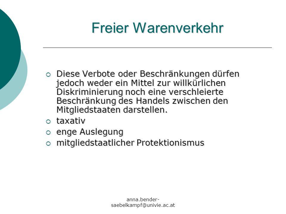 anna.bender- saebelkampf@univie.ac.at Freier Warenverkehr Diese Verbote oder Beschränkungen dürfen jedoch weder ein Mittel zur willkürlichen Diskrimin