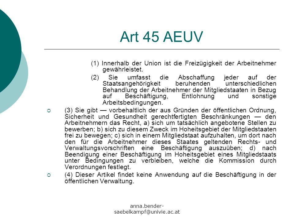 anna.bender- saebelkampf@univie.ac.at Art 45 AEUV (1) Innerhalb der Union ist die Freizügigkeit der Arbeitnehmer gewährleistet. (2) Sie umfasst die Ab