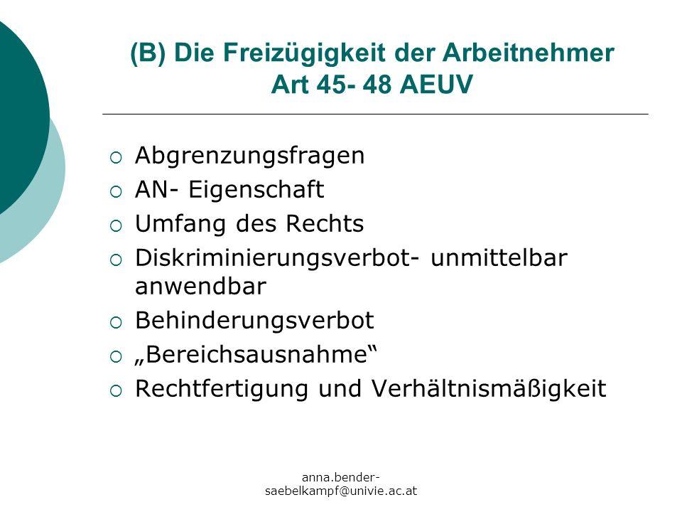 anna.bender- saebelkampf@univie.ac.at (B) Die Freizügigkeit der Arbeitnehmer Art 45- 48 AEUV Abgrenzungsfragen AN- Eigenschaft Umfang des Rechts Diskr