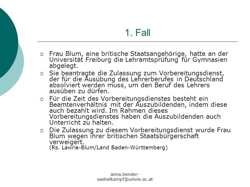 anna.bender- saebelkampf@univie.ac.at 1. Fall Frau Blum, eine britische Staatsangehörige, hatte an der Universität Freiburg die Lehramtsprüfung für Gy
