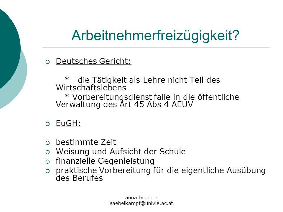 anna.bender- saebelkampf@univie.ac.at Arbeitnehmerfreizügigkeit? Deutsches Gericht: * die Tätigkeit als Lehre nicht Teil des Wirtschaftslebens * Vorbe