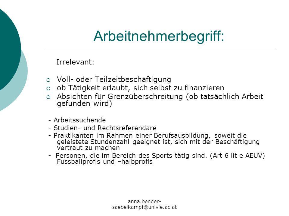 anna.bender- saebelkampf@univie.ac.at Arbeitnehmerbegriff: Irrelevant: Voll- oder Teilzeitbeschäftigung ob Tätigkeit erlaubt, sich selbst zu finanzier
