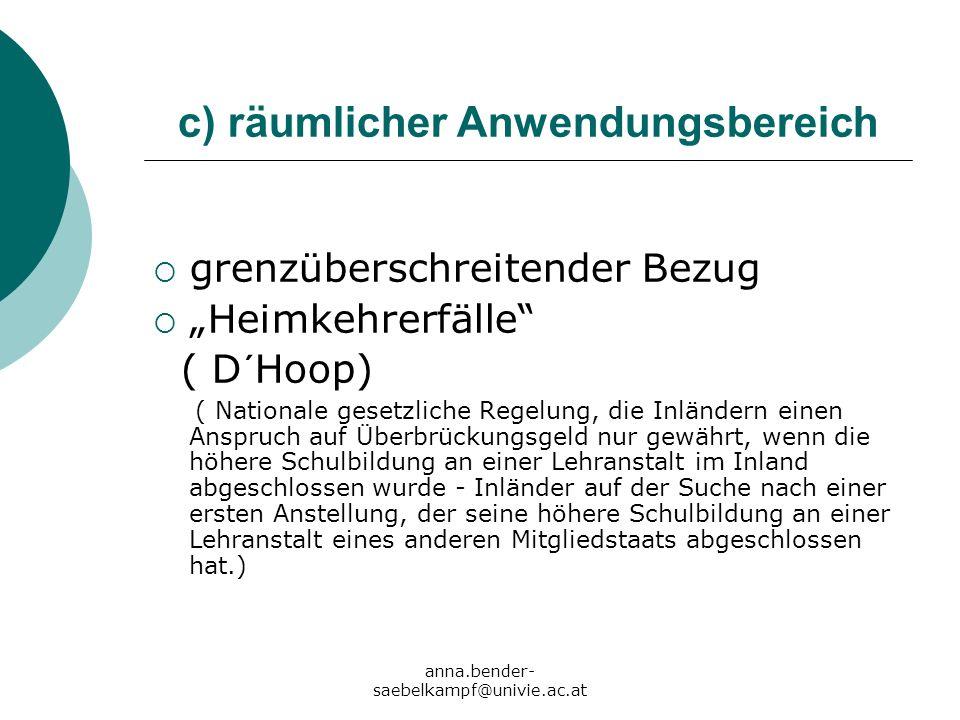 anna.bender- saebelkampf@univie.ac.at c) räumlicher Anwendungsbereich grenzüberschreitender Bezug Heimkehrerfälle ( D´Hoop) ( Nationale gesetzliche Re
