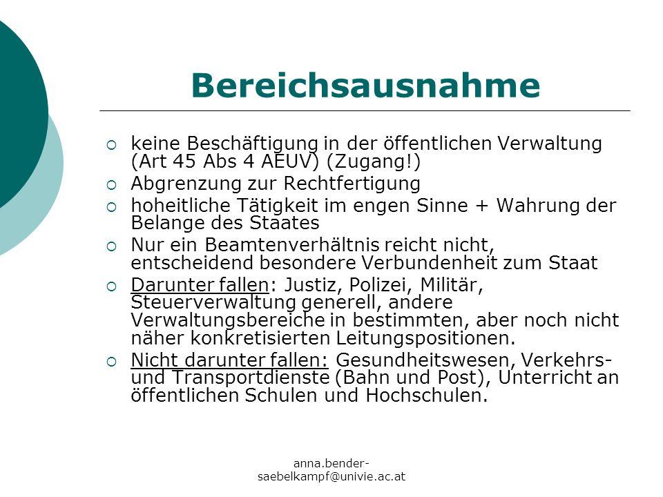 anna.bender- saebelkampf@univie.ac.at keine Beschäftigung in der öffentlichen Verwaltung (Art 45 Abs 4 AEUV) (Zugang!) Abgrenzung zur Rechtfertigung h