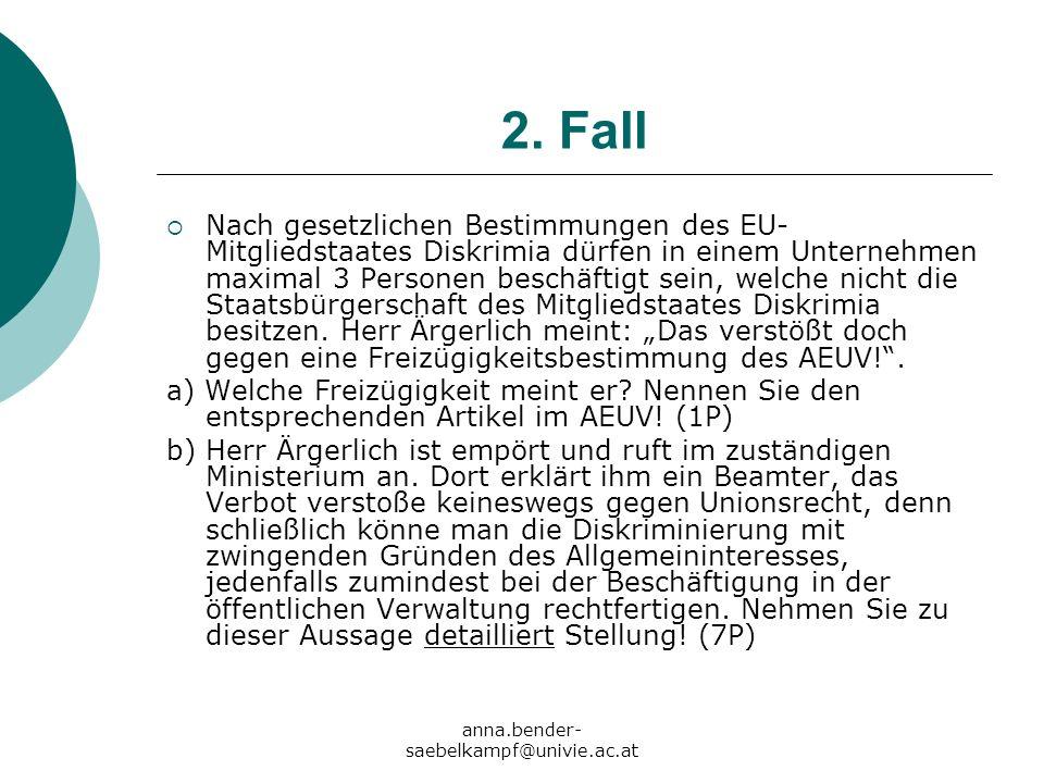 anna.bender- saebelkampf@univie.ac.at 2. Fall Nach gesetzlichen Bestimmungen des EU- Mitgliedstaates Diskrimia dürfen in einem Unternehmen maximal 3 P