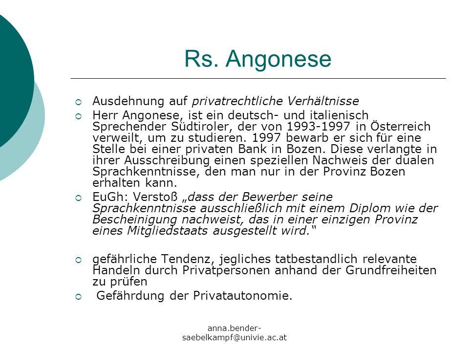 anna.bender- saebelkampf@univie.ac.at Rs. Angonese Ausdehnung auf privatrechtliche Verhältnisse Herr Angonese, ist ein deutsch- und italienisch Sprech