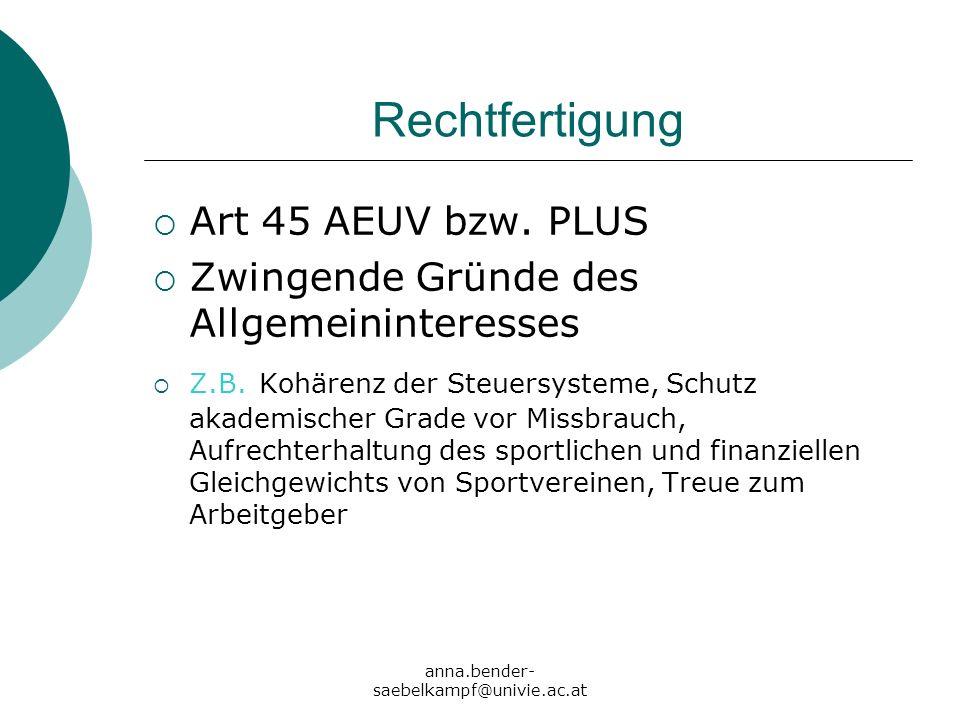 anna.bender- saebelkampf@univie.ac.at Rechtfertigung Art 45 AEUV bzw. PLUS Zwingende Gründe des Allgemeininteresses Z.B. Kohärenz der Steuersysteme, S