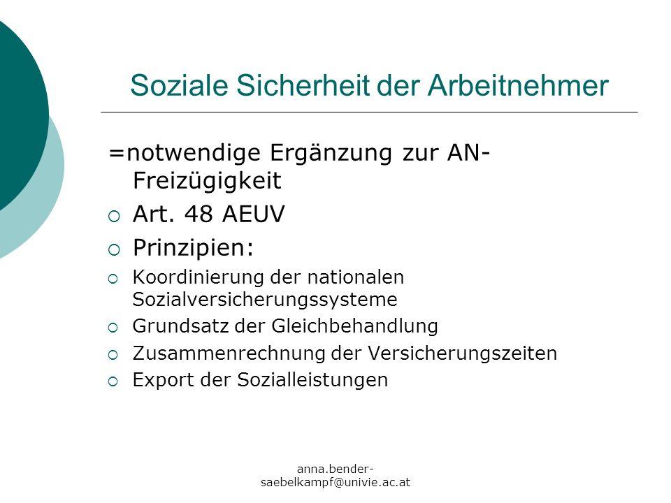 anna.bender- saebelkampf@univie.ac.at Soziale Sicherheit der Arbeitnehmer =notwendige Ergänzung zur AN- Freizügigkeit Art. 48 AEUV Prinzipien: Koordin