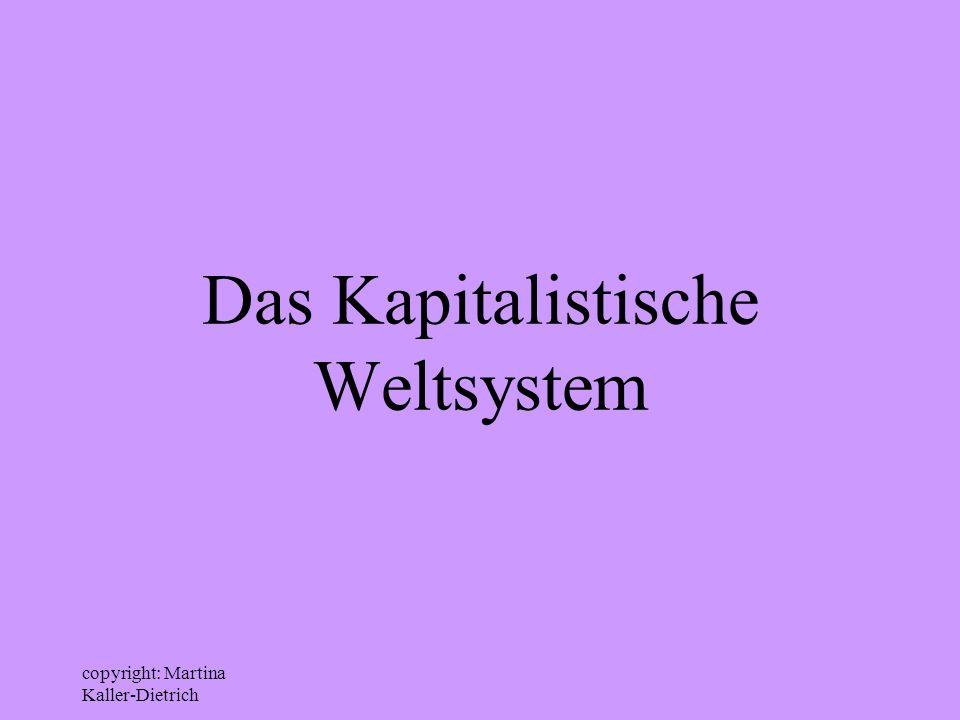 copyright: Martina Kaller-Dietrich Welt: Eric Hobsbawm Der Begriff Welt als eines die ganze Erdkugel umfassenden Systems menschlicher Kommunikation konnte vor der Europäischen Eroberung der Neuen Welt und der Schaffung Einer kapitalistischen Weltwirtschaft nicht existieren.