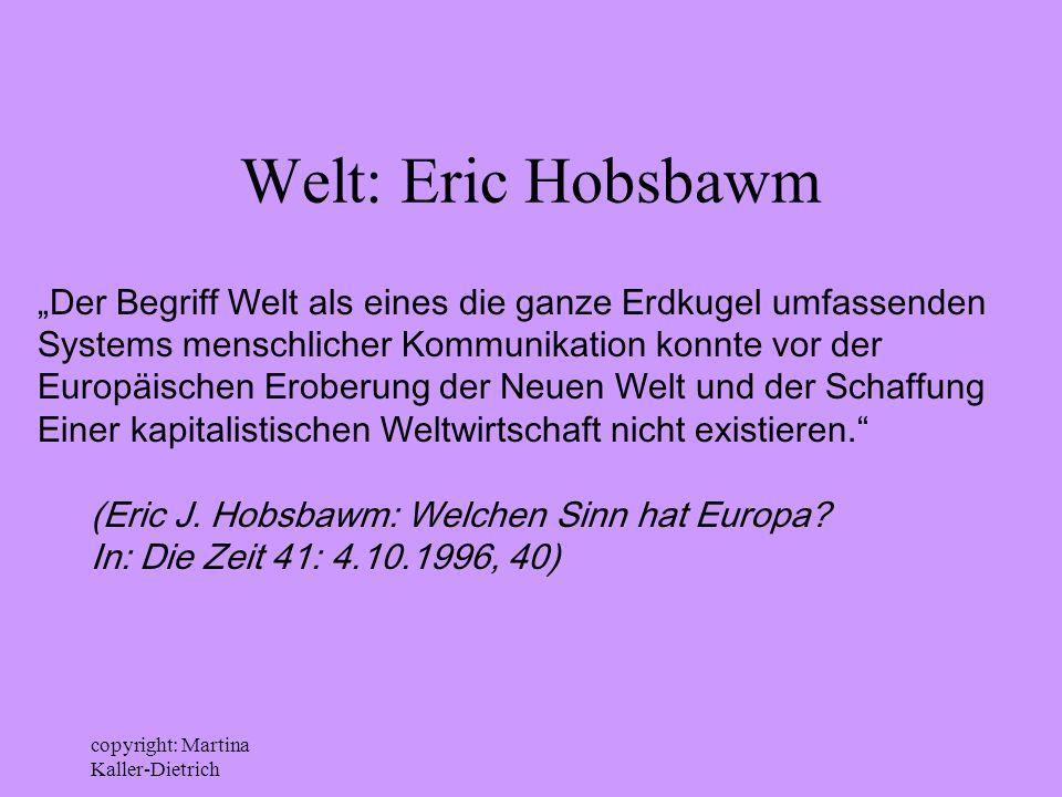 copyright: Martina Kaller-Dietrich Welt: Eric Hobsbawm Der Begriff Welt als eines die ganze Erdkugel umfassenden Systems menschlicher Kommunikation ko