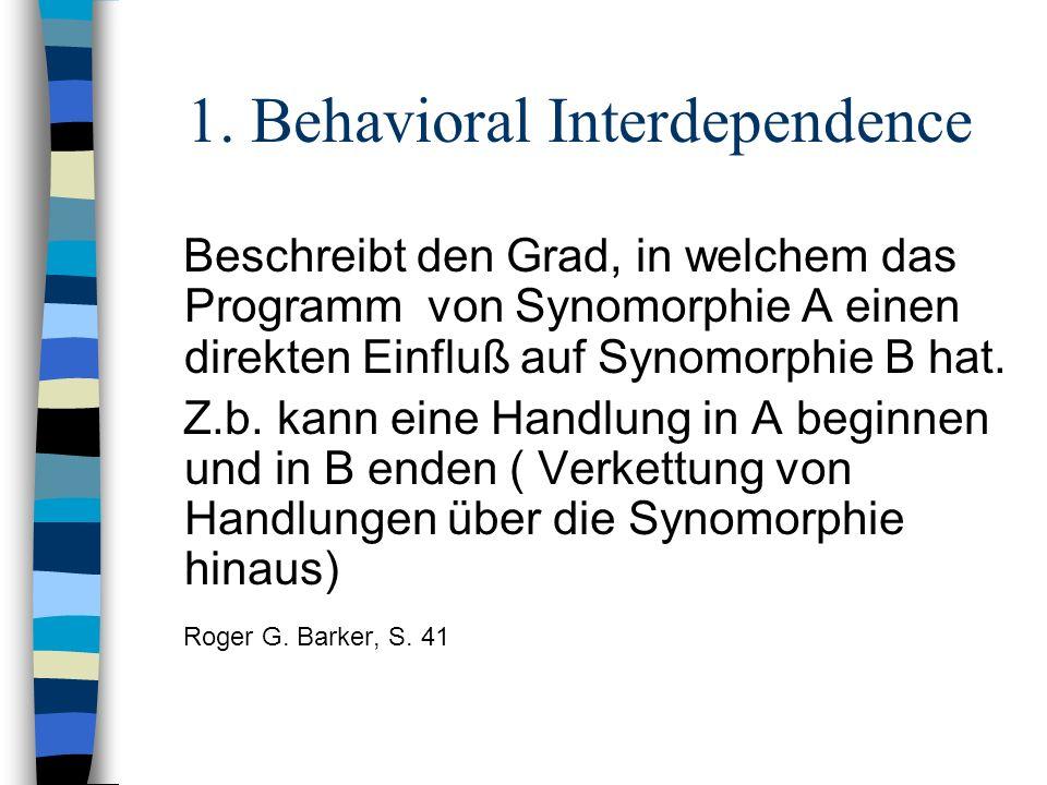 1. Behavioral Interdependence Beschreibt den Grad, in welchem das Programm von Synomorphie A einen direkten Einfluß auf Synomorphie B hat. Z.b. kann e