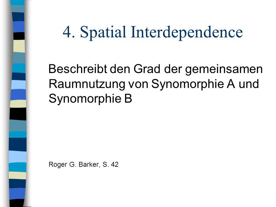4. Spatial Interdependence Beschreibt den Grad der gemeinsamen Raumnutzung von Synomorphie A und Synomorphie B Roger G. Barker, S. 42