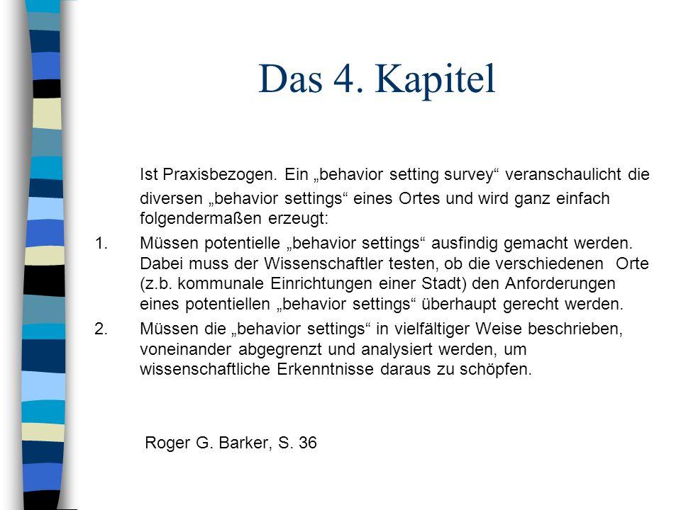 Das 4. Kapitel Ist Praxisbezogen. Ein behavior setting survey veranschaulicht die diversen behavior settings eines Ortes und wird ganz einfach folgend