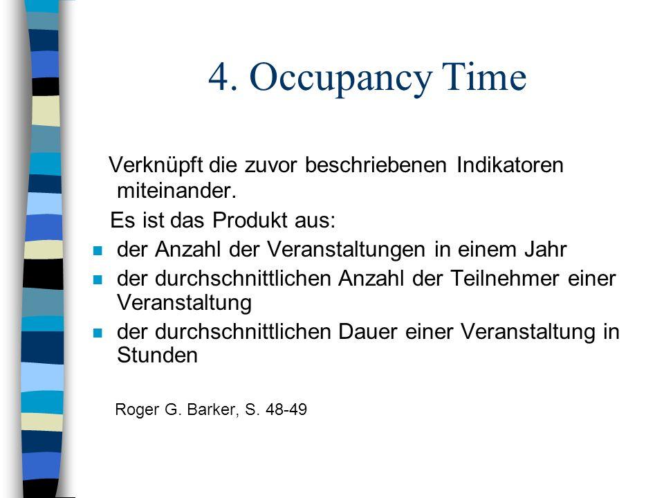 4. Occupancy Time Verknüpft die zuvor beschriebenen Indikatoren miteinander. Es ist das Produkt aus: n der Anzahl der Veranstaltungen in einem Jahr n