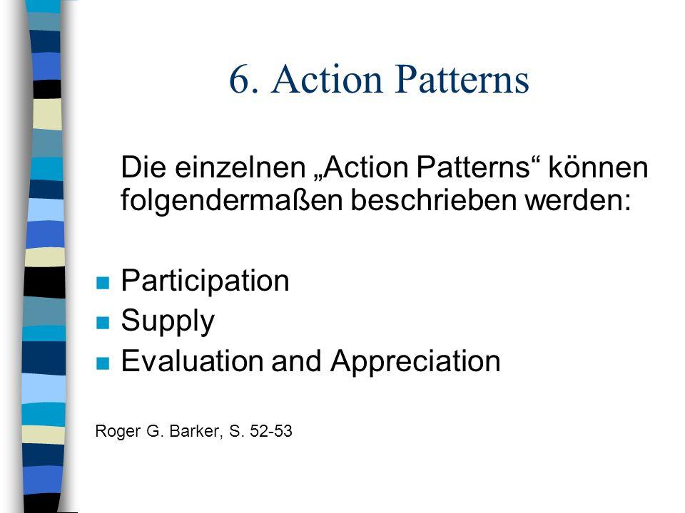 6. Action Patterns Die einzelnen Action Patterns können folgendermaßen beschrieben werden: n Participation n Supply n Evaluation and Appreciation Roge