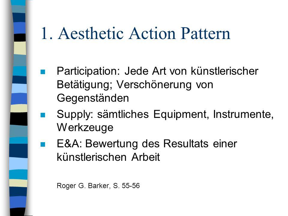 1. Aesthetic Action Pattern n Participation: Jede Art von künstlerischer Betätigung; Verschönerung von Gegenständen n Supply: sämtliches Equipment, In