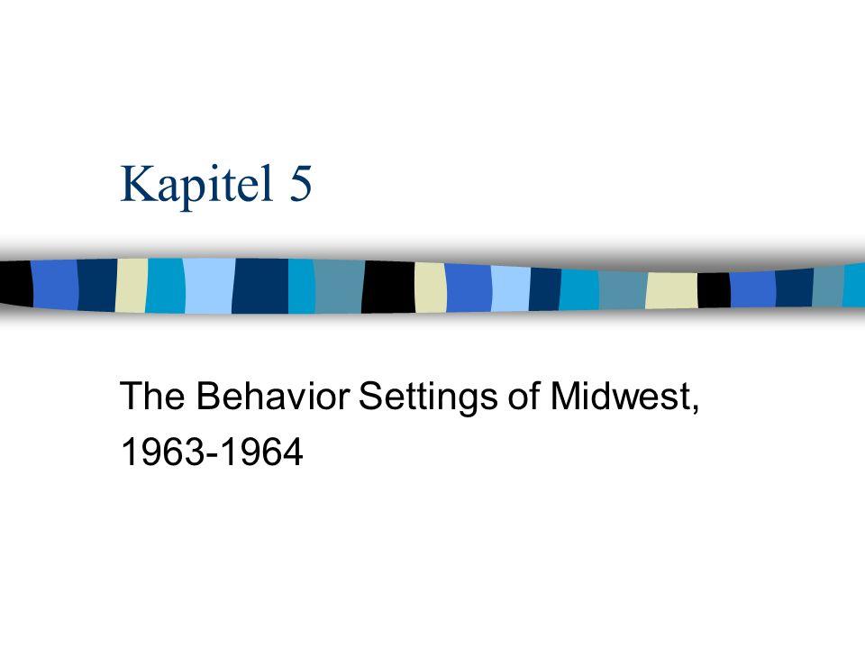 Kapitel 5 The Behavior Settings of Midwest, 1963-1964