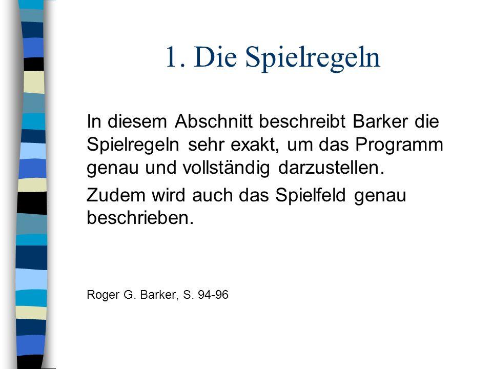 1. Die Spielregeln In diesem Abschnitt beschreibt Barker die Spielregeln sehr exakt, um das Programm genau und vollständig darzustellen. Zudem wird au