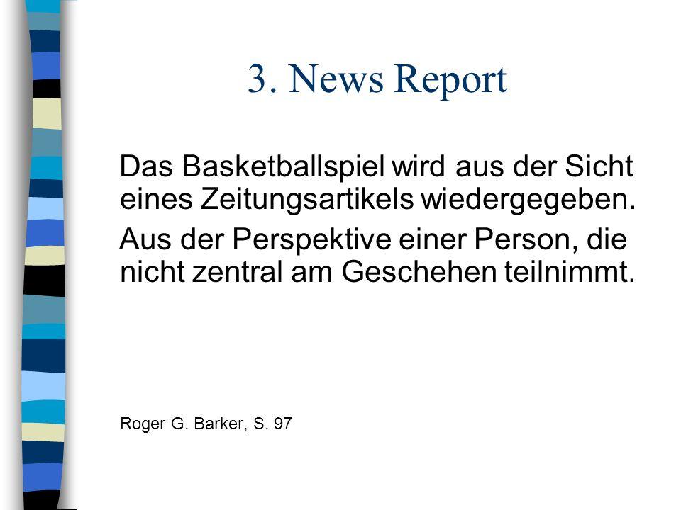 3. News Report Das Basketballspiel wird aus der Sicht eines Zeitungsartikels wiedergegeben. Aus der Perspektive einer Person, die nicht zentral am Ges