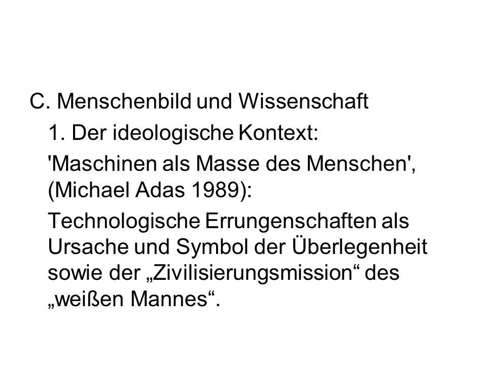 C. Menschenbild und Wissenschaft 1. Der ideologische Kontext: 'Maschinen als Masse des Menschen' (Michael Adas 1989): Technologische Errungenschaften