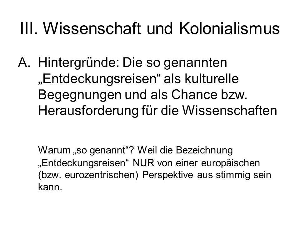 III. Wissenschaft und Kolonialismus A.Hintergründe: Die so genannten Entdeckungsreisen als kulturelle Begegnungen und als Chance bzw. Herausforderung