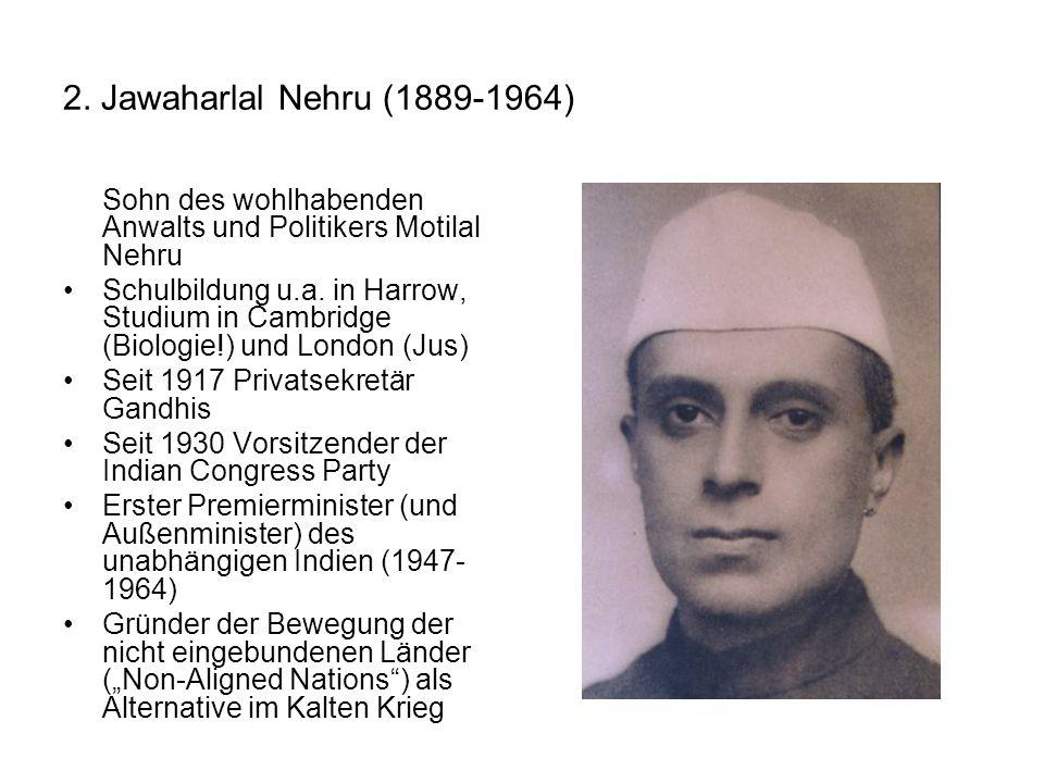 2. Jawaharlal Nehru (1889-1964) Sohn des wohlhabenden Anwalts und Politikers Motilal Nehru Schulbildung u.a. in Harrow, Studium in Cambridge (Biologie