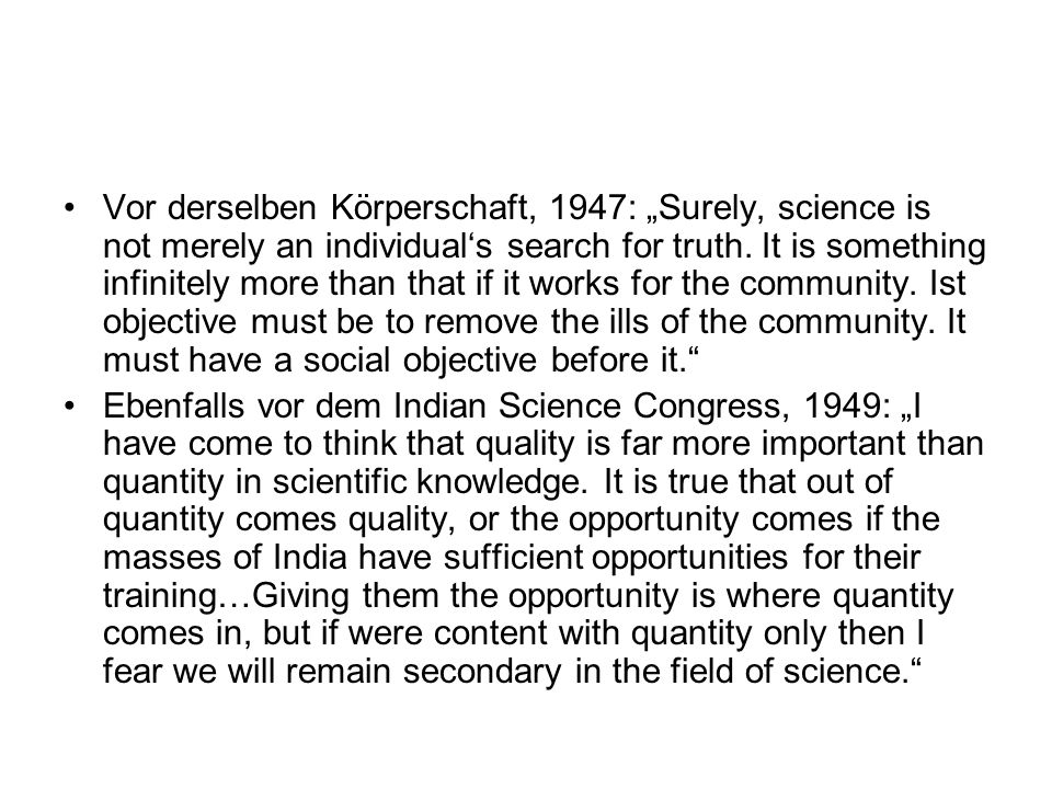 Vor derselben Körperschaft, 1947: Surely, science is not merely an individuals search for truth. It is something infinitely more than that if it works