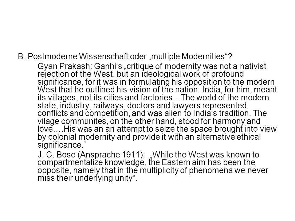 B. Postmoderne Wissenschaft oder multiple Modernities? Gyan Prakash: Ganhis critique of modernity was not a nativist rejection of the West, but an ide