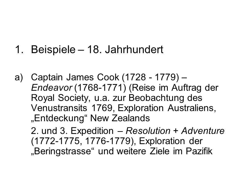 1.Beispiele – 18. Jahrhundert a)Captain James Cook (1728 - 1779) – Endeavor (1768-1771) (Reise im Auftrag der Royal Society, u.a. zur Beobachtung des