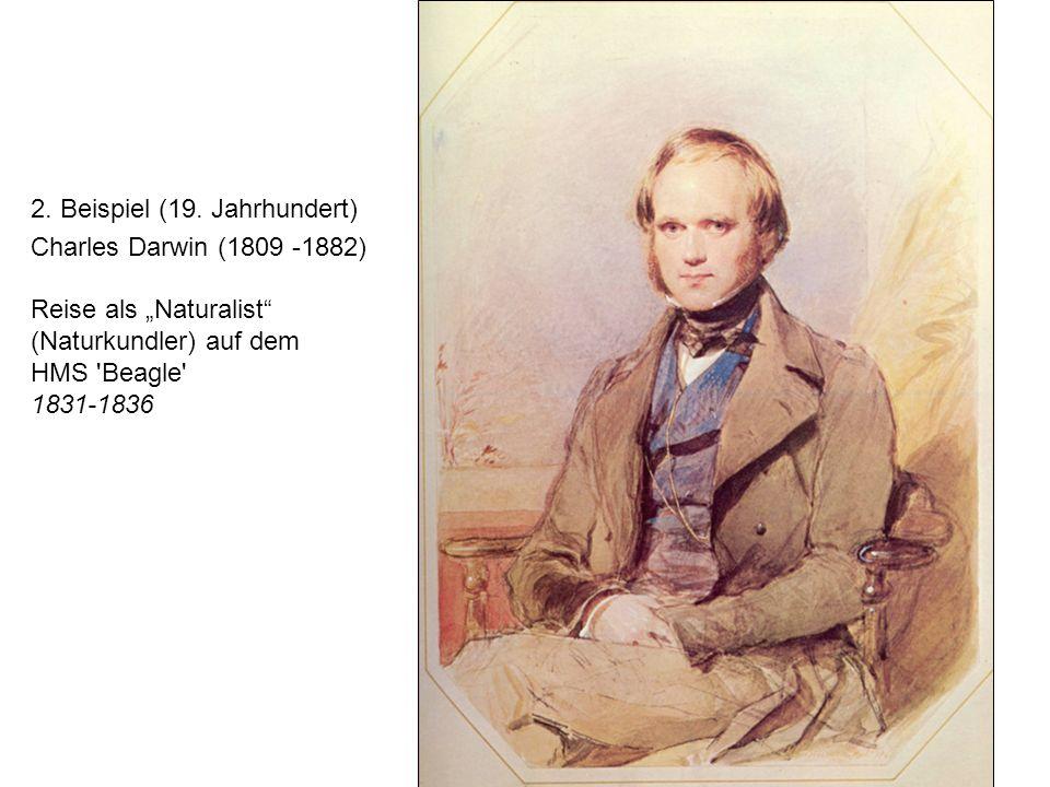 2. Beispiel (19. Jahrhundert) Charles Darwin (1809 -1882) Reise als Naturalist (Naturkundler) auf dem HMS 'Beagle' 1831-1836