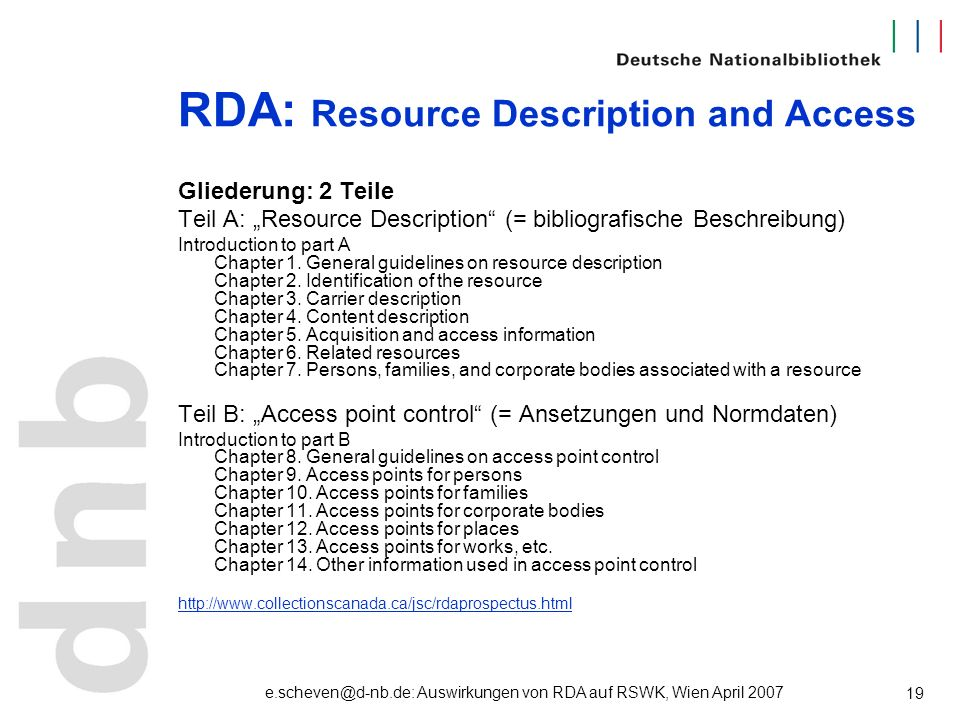 e.scheven@d-nb.de: Auswirkungen von RDA auf RSWK, Wien April 2007 19 RDA: Resource Description and Access Gliederung: 2 Teile Teil A: Resource Descrip