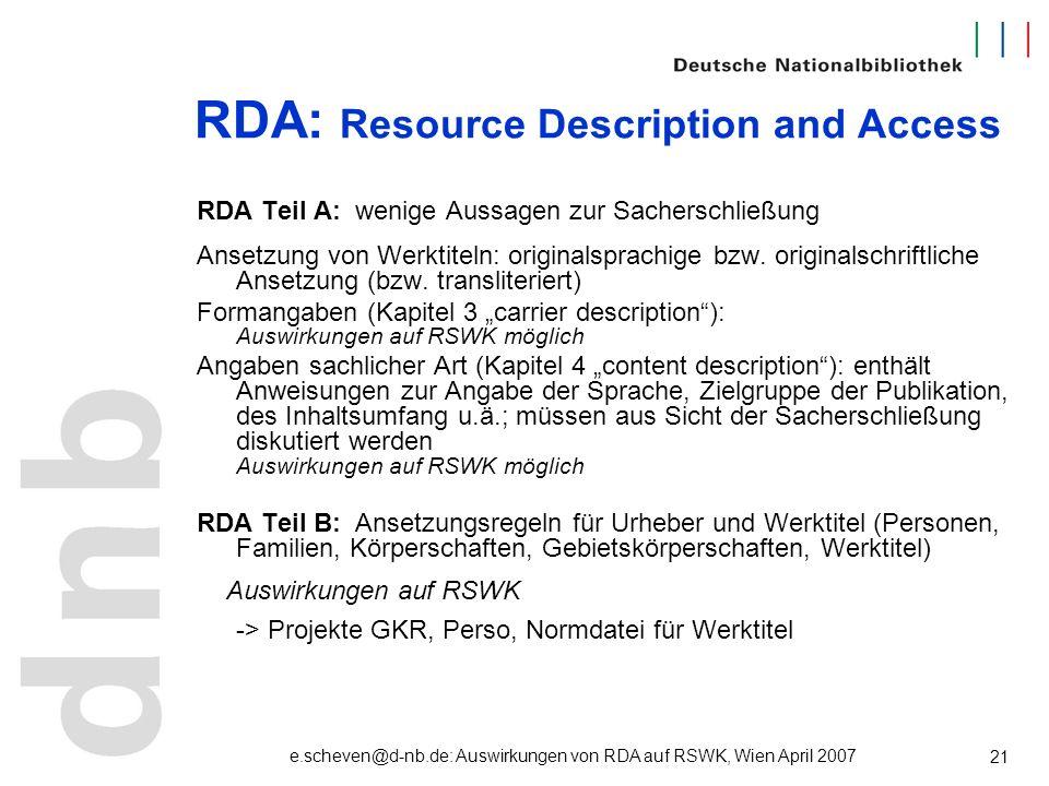 e.scheven@d-nb.de: Auswirkungen von RDA auf RSWK, Wien April 2007 21 RDA: Resource Description and Access RDA Teil A: wenige Aussagen zur Sacherschlie