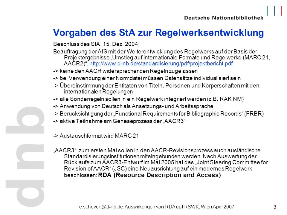 e.scheven@d-nb.de: Auswirkungen von RDA auf RSWK, Wien April 2007 14 FRANAR: Functional Requirements and Numbering for Authority Records Beispiele aus SWD: 800|s|Abschiebung Finden Identifizieren 808|a|B 1986 1.