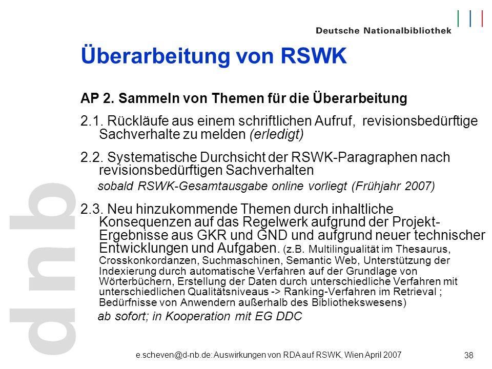 e.scheven@d-nb.de: Auswirkungen von RDA auf RSWK, Wien April 2007 38 Überarbeitung von RSWK AP 2. Sammeln von Themen für die Überarbeitung 2.1. Rücklä