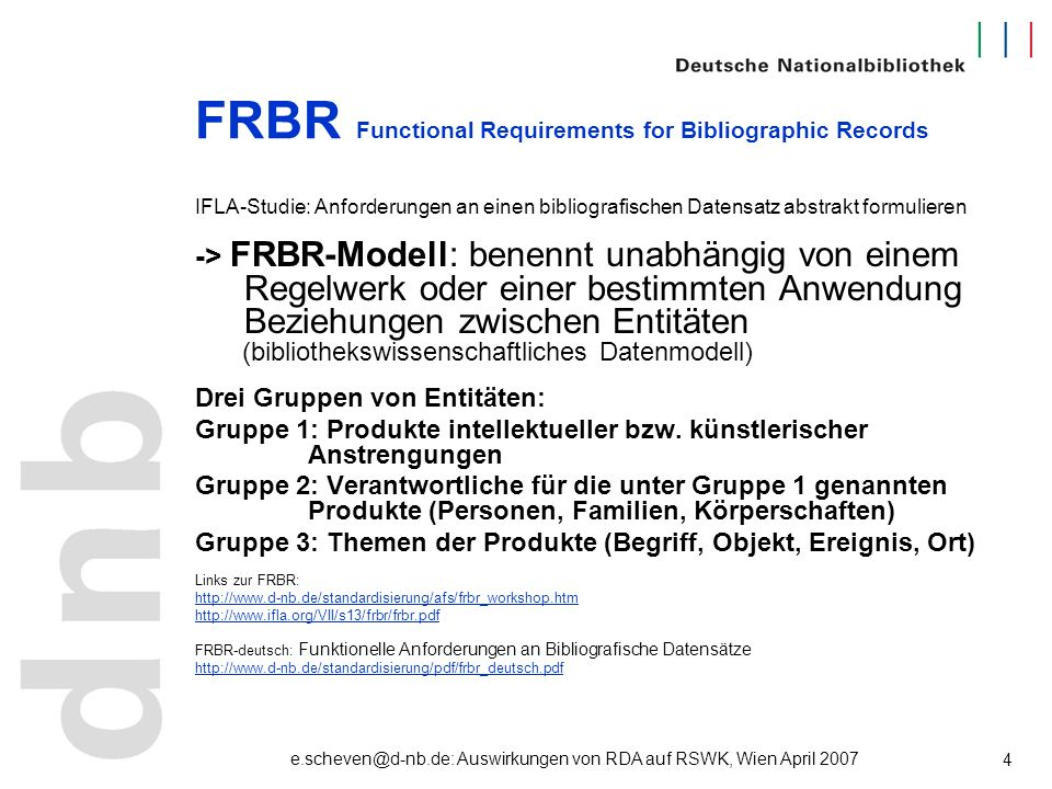 e.scheven@d-nb.de: Auswirkungen von RDA auf RSWK, Wien April 2007 5 FRBR Functional Requirements for Bibliographic Records Gruppe 1: Produkte intellektueller bzw.