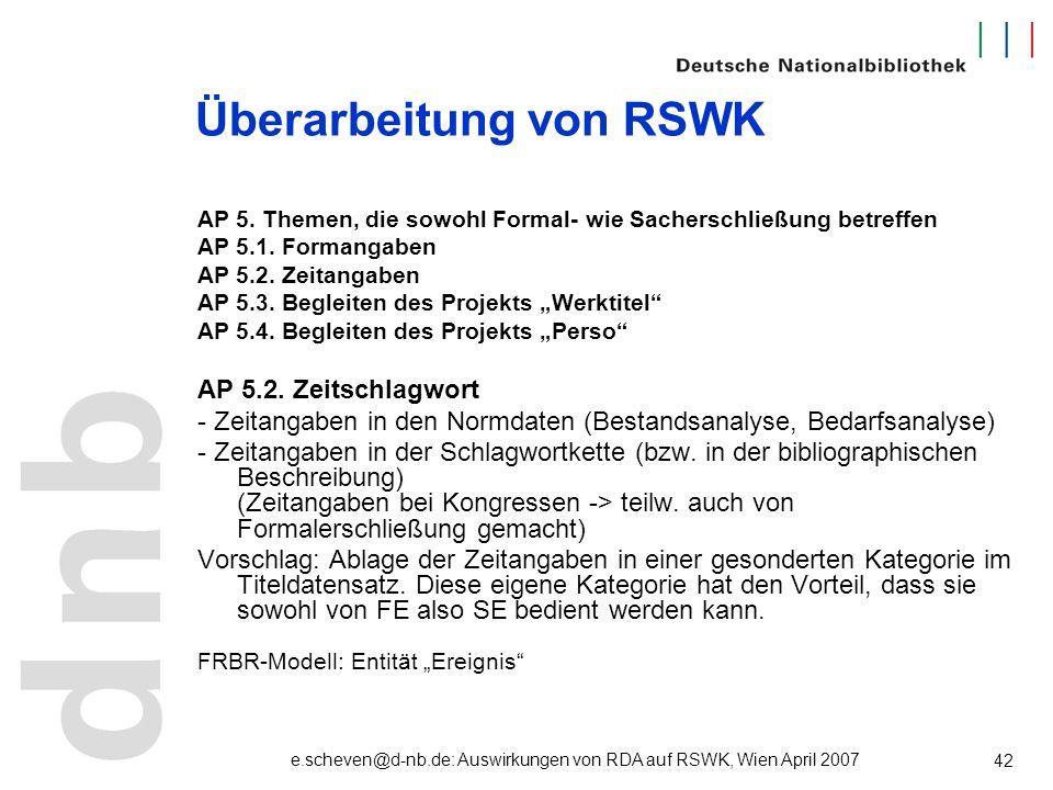 e.scheven@d-nb.de: Auswirkungen von RDA auf RSWK, Wien April 2007 42 Überarbeitung von RSWK AP 5. Themen, die sowohl Formal- wie Sacherschließung betr