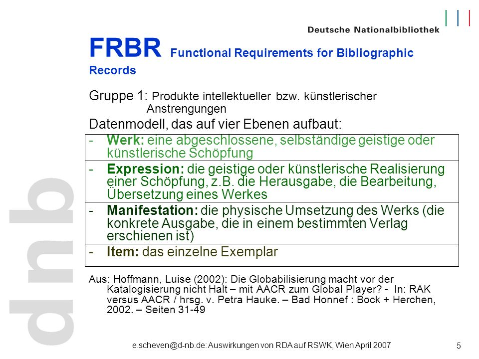 e.scheven@d-nb.de: Auswirkungen von RDA auf RSWK, Wien April 2007 5 FRBR Functional Requirements for Bibliographic Records Gruppe 1: Produkte intellek