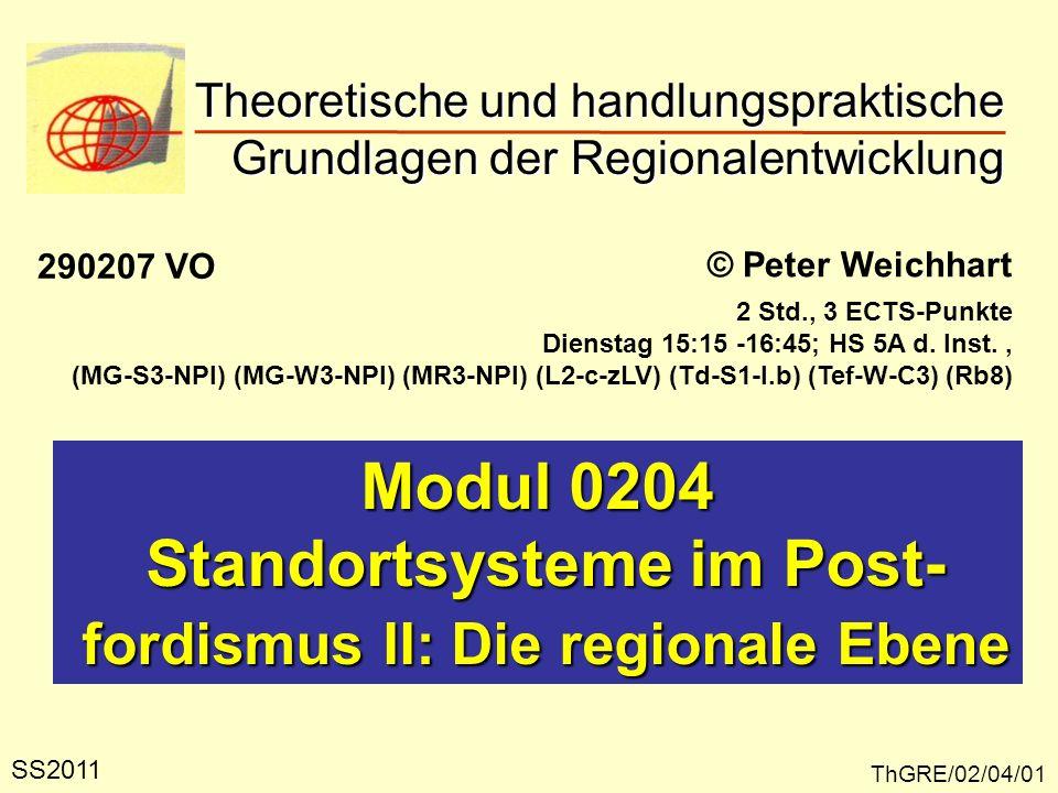 Theoretische und handlungspraktische Grundlagen der Regionalentwicklung ThGRE/02/04/01 © Peter Weichhart Modul 0204 Standortsysteme im Post- Standorts
