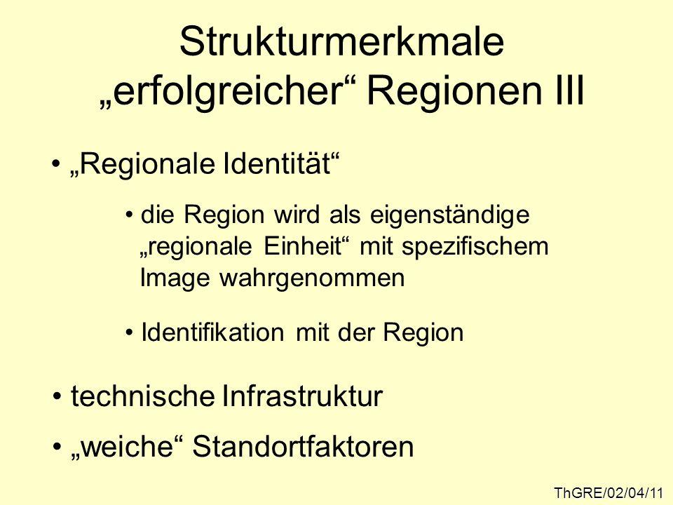 ThGRE/02/04/11 Strukturmerkmale erfolgreicher Regionen III Regionale Identität die Region wird als eigenständige regionale Einheit mit spezifischem Im