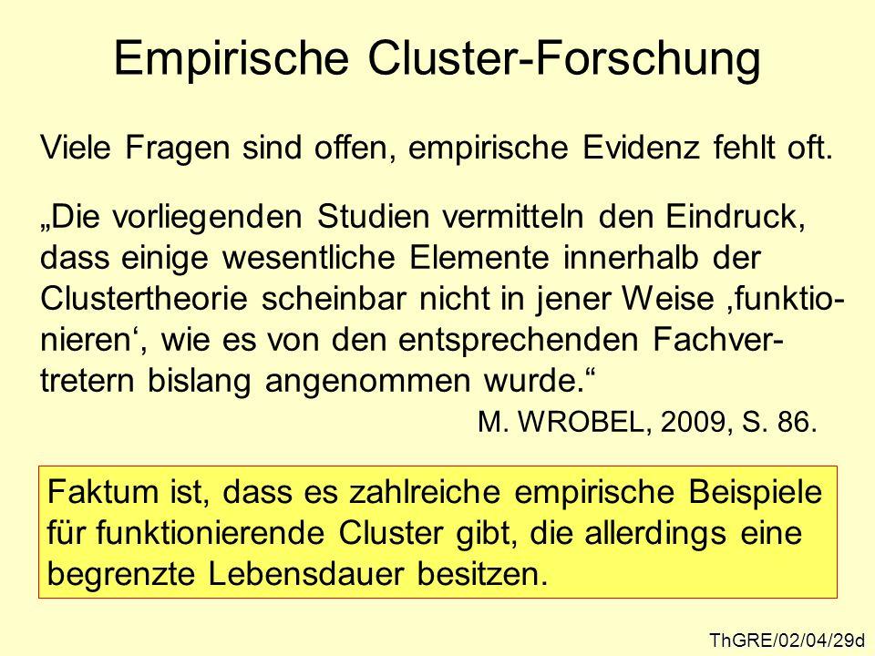 Empirische Cluster-Forschung ThGRE/02/04/29d Viele Fragen sind offen, empirische Evidenz fehlt oft. Die vorliegenden Studien vermitteln den Eindruck,